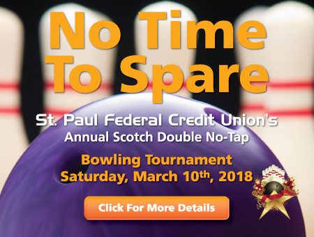 St. Paul Federal Credit Union's 2018 Annual Scotch No-Tap Bowling Tournament - Saturday, March 10th, 2018 - Click for Details