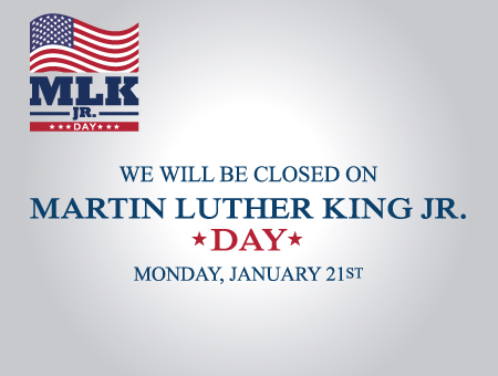 Our offices will be closed on Monday, January 21st, 2019 for Martin Luther King, Jr. Day. We will reopen on Tuesday, January 22nd, 2019.
