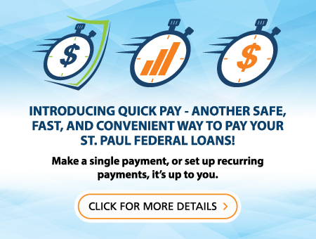 Introducing Quick Pay - Another safe, fast, and convenient way to pay your St. Paul Federal Loans!